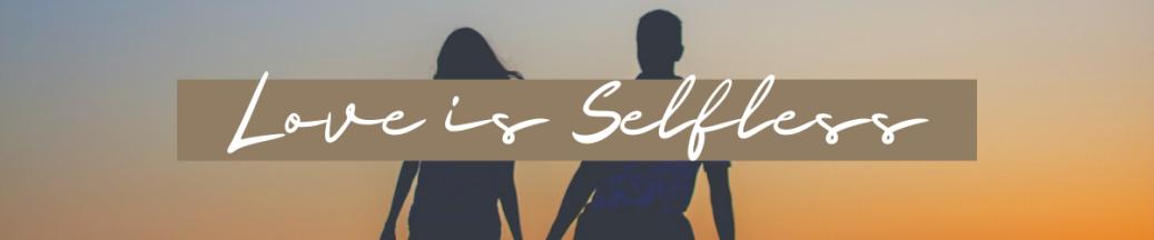 Love is Selfless